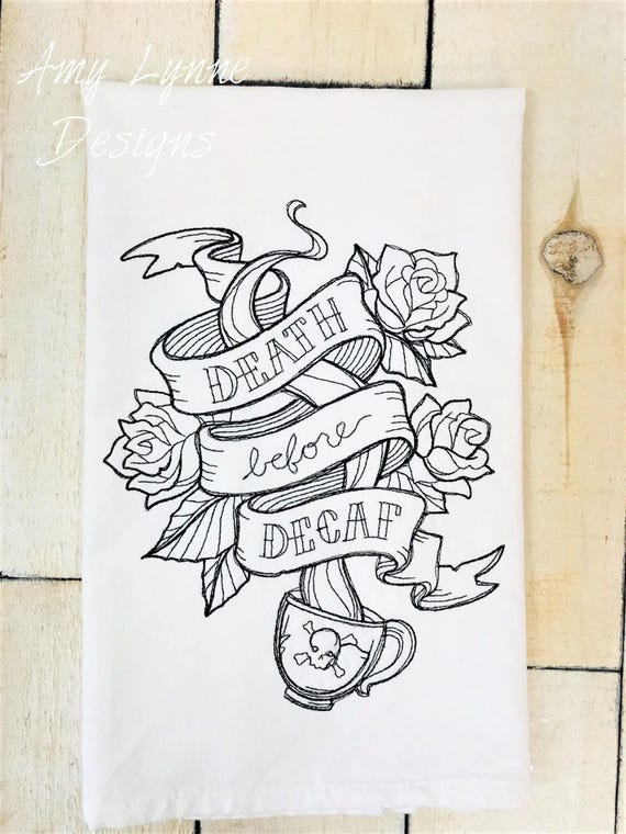 Death Before Decaf Flour Sack Towel, Embroidered Kitchen Towel, Embroidered Flour Sack Towel, Flour Sack Towel
