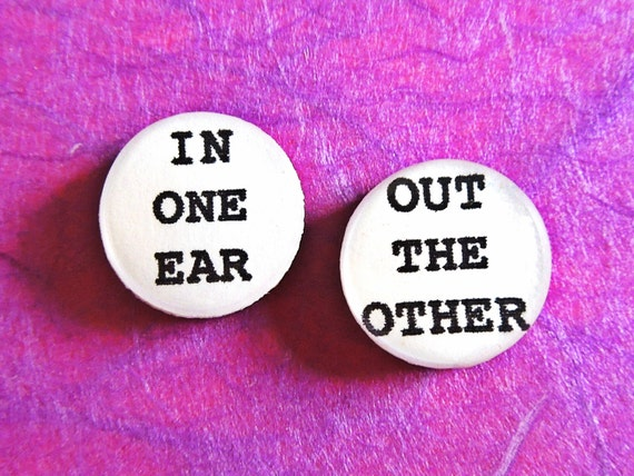 "Quote Earrings ""In one ear, out the other"" Earring Studs Witty Quote Snarky Quote Sassy Quote Hypoallergenic Surgical Steel Posts"