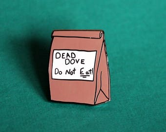 DEAD DOVE Do Not Eat! Arrested Development Enamel Lapel Pin