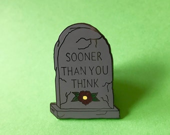 Sooner Than You Think Hard Enamel Pin - Lapel Pin - Badge - Gravestone - Cemetery