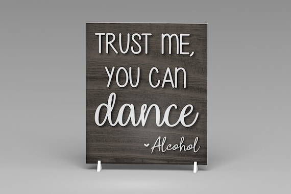 Wedding Reception Bar Sign, Trust Me You Can Dance - Alcohol Sign