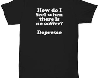 fa9384e2 No Coffee Depresso Funny Shirt Gift Sarcastic Grumpy Morning Person Shirts