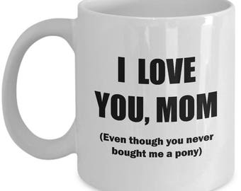 Love You Pony Funny Mug Gift for Mom Mother's Day Mother Sarcastic Birthday Coffee Cup