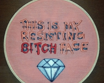 This is my Resisting B*tch Face embroidery