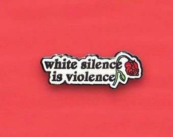 White Silence is Violence enamel pin 100% Proceeds for Charity BLM