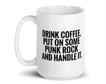 Drink Coffee Listen to Punk Rock Handle It Mug