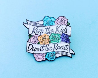 Pre Sale Keep the Kids Deport the Racists Enamel Pin Proceeds go to Charity