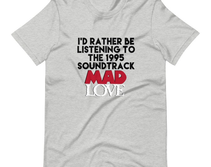 I'd Rather Be Listening to the Mad Love Soundtrack Short-Sleeve Unisex T-Shirt