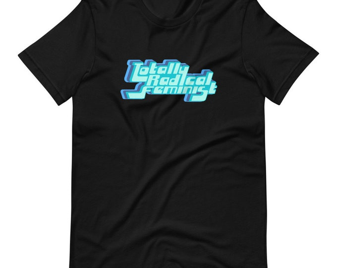 Totally Radical Feminist Retro Font Pink or Blue Short-Sleeve Unisex T-Shirt