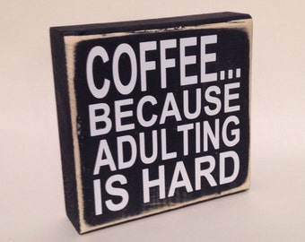 """Coffee Gifts - Coffee Addict - Office Decor - Coffee Because Adulting Is Hard - 5.5""""x5.5"""" Wood Sign - Coffee Lover - Gift For Her - Mom Gift"""