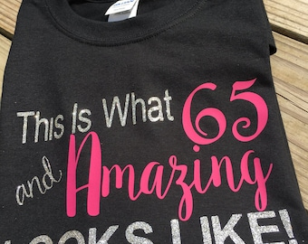 This Is What 65 And Amazing Looks Like Birthday Tee Shirt Funny Adult Shirts 65th Party Gift Retirement Over The Hill