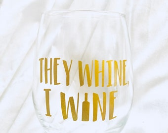 They Whine I Wine // Mothers Day //  Parent Gift // Teacher Gift 15 oz Stemless Wine Glass