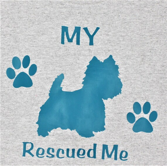 My Westie Rescued Me, T Shirt, Love My Westie,Westie T Shirt,Dog Shirt,Mom  Shirt,West Highland Dog,Rescue Me,Unisex t shirt,Terrier Shirt
