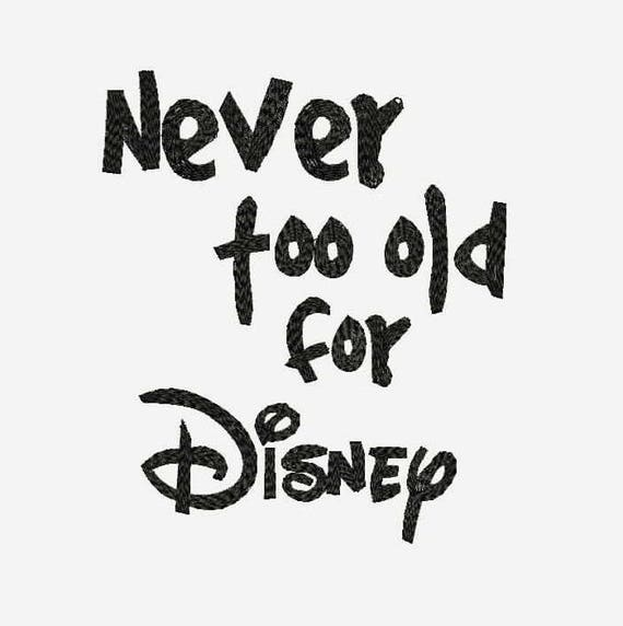 Disney Quotes Never Too Old for Disney Quotes Machine Embroidery Designs | Etsy Disney Quotes