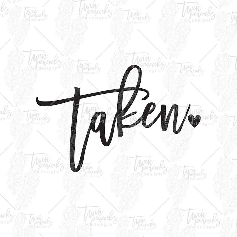 Taken /& Love Cut Files PNG SVG JPG