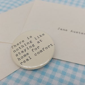 Jane Austen Gift for Friend in Isolation Quote Pin Button Badge Emma There is nothing like staying at home for real comfort