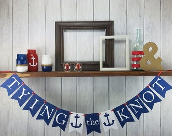 TYING THE KNOT - Tying the Knot Banner - Engagement Banner - Wedding Banner - Nautical Wedding