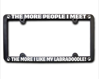 LABRADOODLE The More People I Meet License Plate Frame (T)