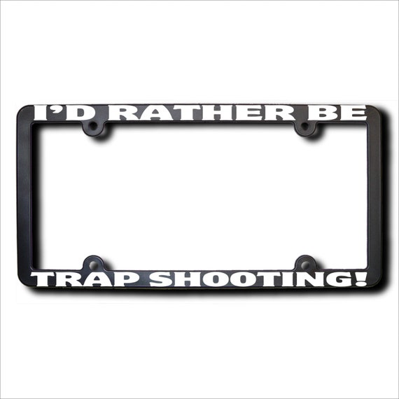 I\'d Rather Be Trap Shooting License Plate Frame T Made | Etsy