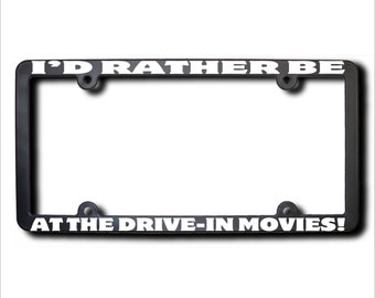 I'd Rather Be At The Drive-In Movies License Plate Frame (T) Made in USA