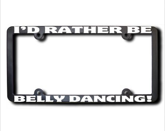 I'd Rather Be Belly Dancing License Plate Frame