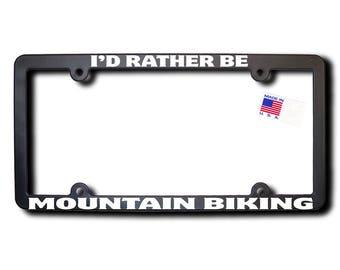 I'd Rather Be Mountain Biking License Plate Frame v2 Made in USA
