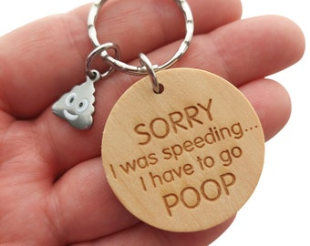 Sorry I Was Speeding I Had To Go Poop Funny Wooden Keychain Gag Gift for one with Intestinal Issues - Chron's Disease, Irritable Bowel IBS