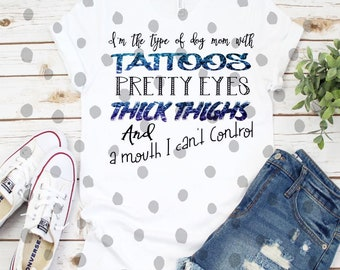 0a4ea2e3bbf2b I'm the type of Dog Mom with tattoos pretty eyes thick thighs and a mouth I  can't control Sublimation Transfer Mother's Day Mom