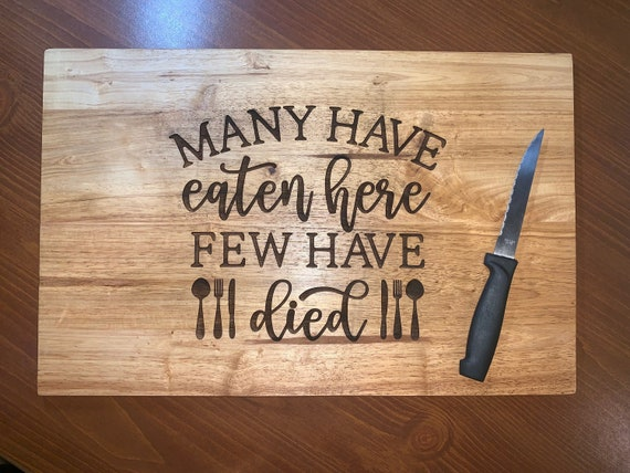 Many Have Eaten Here, Few Have Died - Cutting Board