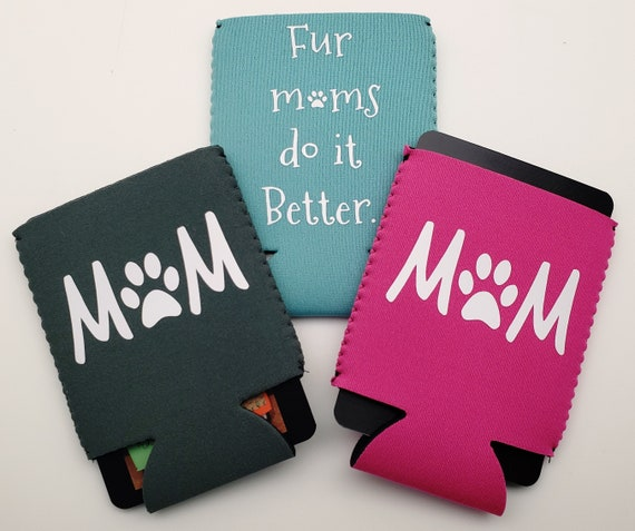 Fur Mom, Cat Mom and Dog Mom Can Cooler - Perfect for the animal lover in your life!