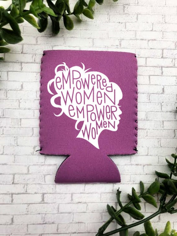 Empowered Women Empower Women Can Cooler