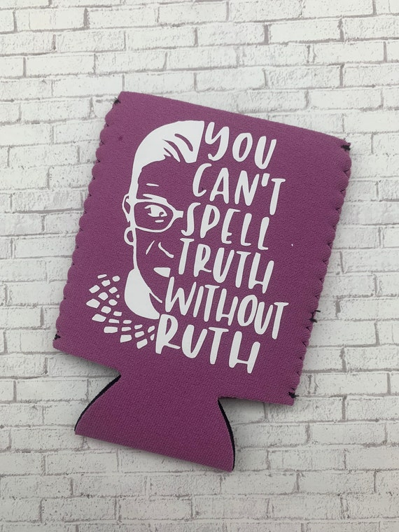 You Can't Spell Truth Without Ruth Can Cooler