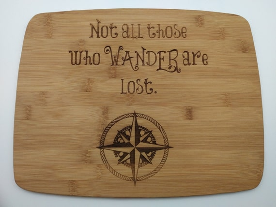 Not all those who WANDER are lost. J. R. R. Tolkien: Bamboo and Hardwood Engraved Cutting Board
