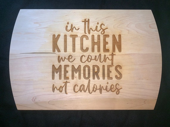 In This Kitchen We Count Memories Not Calories - Cutting Board