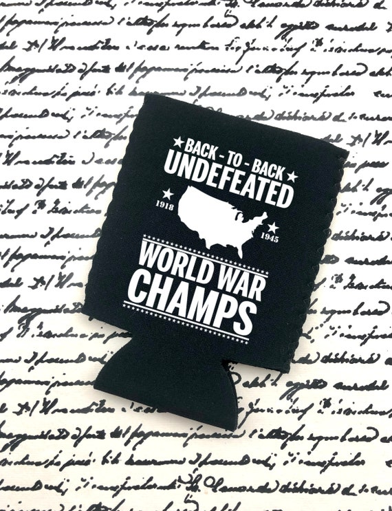 Back to Back Undefeated World War Champs Can Cooler