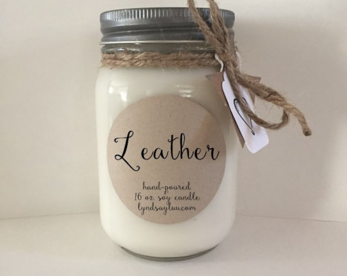 Handmade, Hand Poured, all Natural, Leather, 100% Soy Candle in 16 oz. Glass Mason Jar with Cotton Wick