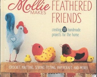 pattern Mollie Makes Feathered Friends, New Hardcover Instruction Book, Crochet, Knitting, Sewing, Felting, Papercraft and more. 95 pages