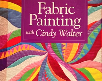 Fabric Painting with Cindy Walter, A beginners Guide 11 Techniques, from colorwashes to painted quilts 79 page book, Make Painted Quilts