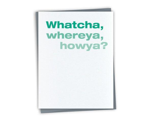 howya Whatcha Unique Everyday Card for Friend whereya