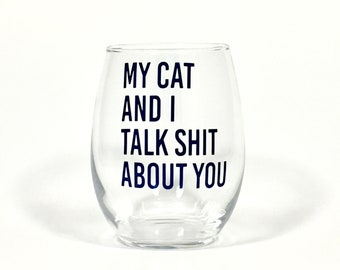My Cat And I Talk Shit About You Stemless Wine Glass