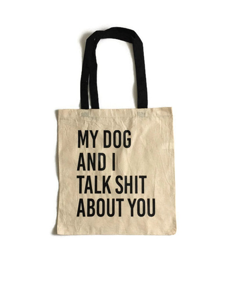 Dog Parent Gift My Dog And I Talk Shit About You Tote Bag Dog Lover Gift Dog Lover Bag Dog Mom Gift Animal Lover Gift