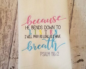 Kitchen Hand Towel ~Psalm 116:2~ Scripture Kitchen Hand Towel~Because He listens