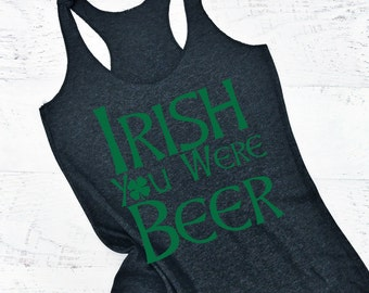 Irish You Were Beer tank top. St Patricks Day Tank Top. St Patricks Day Shirt. Beer tank top. Irish Tank Top. St Patricks Day Party Shirt
