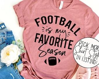 Football Is My Favorite Season Shirt - Football Women's Shirt - Fall Shirt - Game Day Shirt - Cute Mom Shirt - College Football Shirt