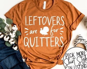 Leftovers Are For Quitters Shirts - Thanksgiving Shirt - Family Thanksgiving Shirt - Funny Thanksgiving Tee - Thanksgiving Shirt for Women