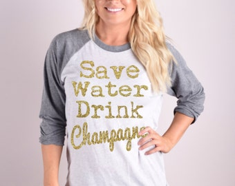 Save Water Drink Champagne Baseball Tee.