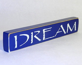 DREAM Wooden Sign 21 Colors to Choose From!! Shelf Sitter