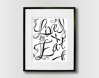 Kitchen Prints - Black & White Wall Art - Dining Room Art Prints - Eat Sign - Fork and Knife - Live to Eat Typography Poster 8x10