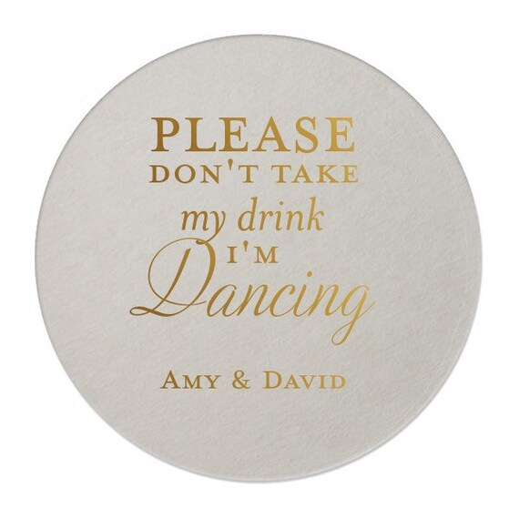 Wedding Coasters Please Don/'t Take My Drink I/'m Dancing Kraft w White Foil Personalized Custom Bracket Coasters {lots of foil colors!}