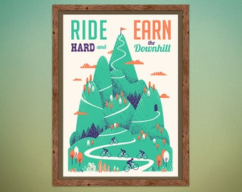 Ride Hard and Earn the Downhill - silkscreen art print - inspirational poster for cyclists